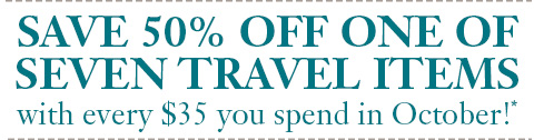 Save 50% off one of seven travel items with every $35 you spend in October!*